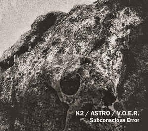 K2 / ASTRO / V.O.E.R. - Subconscious Error (CD)