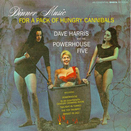 Dave Harris and the Powerhouse Five / Dinner Music for a Pack of Hungry Cannibals