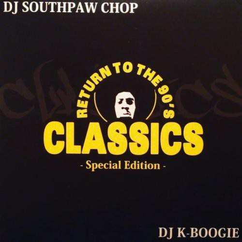 CLASSICS Special Edition / DJ SOUTHPAW Chop - Classics Live mix / DJ K-BOOGIE-It's Been a Long Time