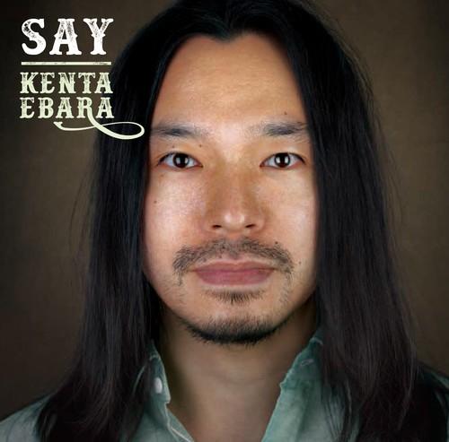 『SAY』 Kenta Ebara / 2017 / CD