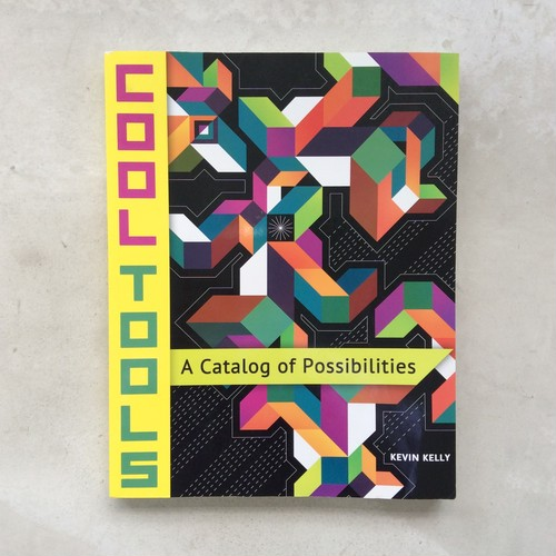 COOL TOOLS : A Catalog of Possibilities / ケヴィン・ケリー