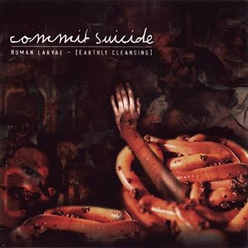 【USED】COMMIT SUICIDE / Human Larvae [Earth Cleansing]