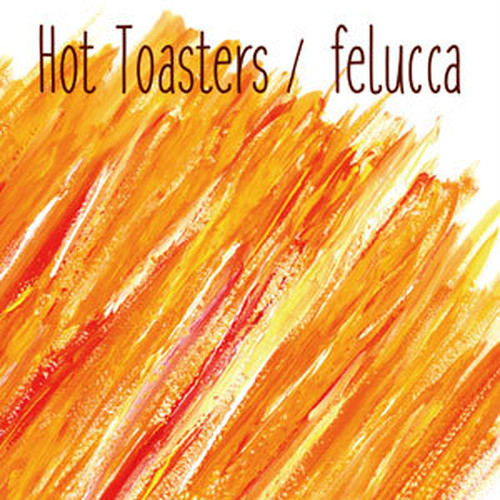 HOT TOASTERS - FELUCCA (CD)