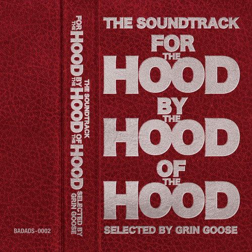 THE SOUNDTRACK FOR THE HOOD BY THE HOOD OF THE HOOD / SELECTED BY GRIN GOOSE