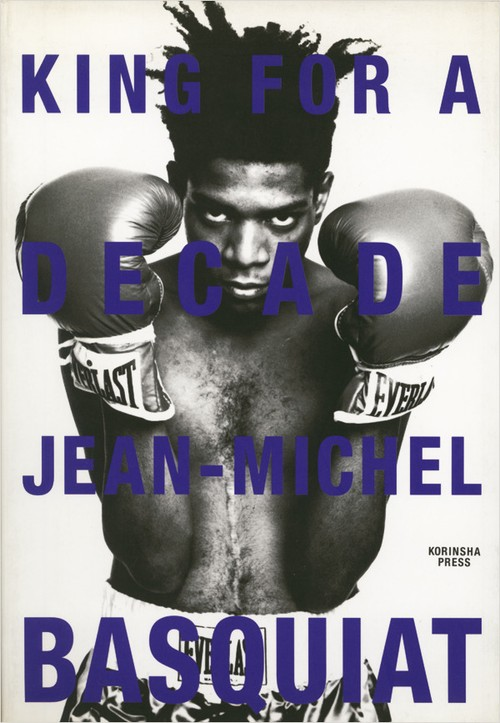 JEAN‐MICHEL BASQUIAT / KING FOR A DECADE