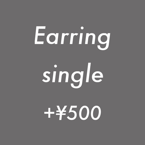 Earring single +¥500