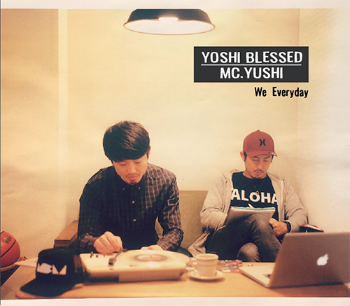 YOSHI BLESSED & MC.YUSHI : We Everyday