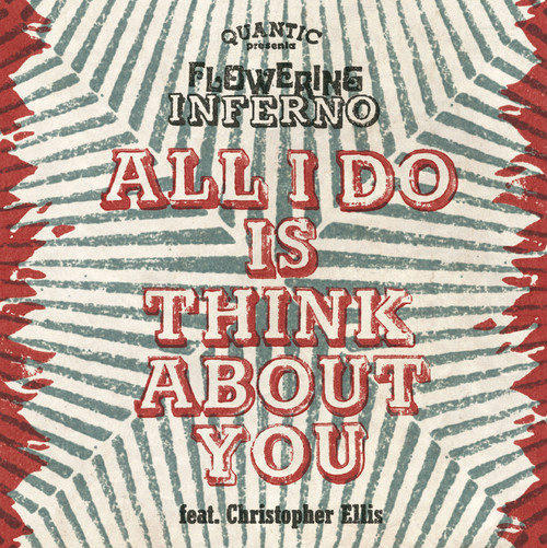 QUANTIC presenta FLOWERING INFERNO『 ALL I DO IS THINK ABOUT YOU 』