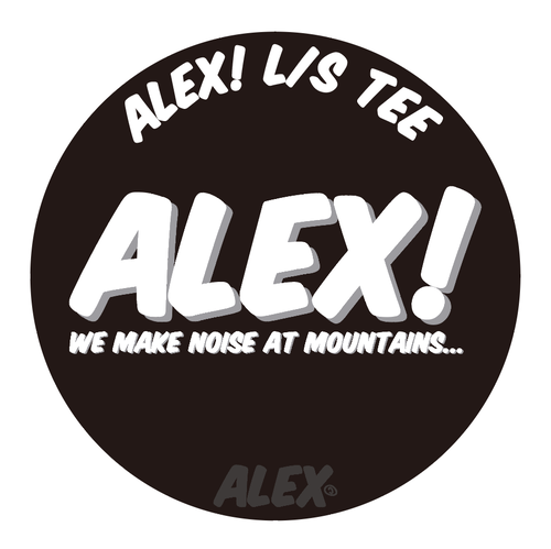 """ ALEX! "" (WE MAKE NOISE AT MOUNTAINS) L/S TEE"