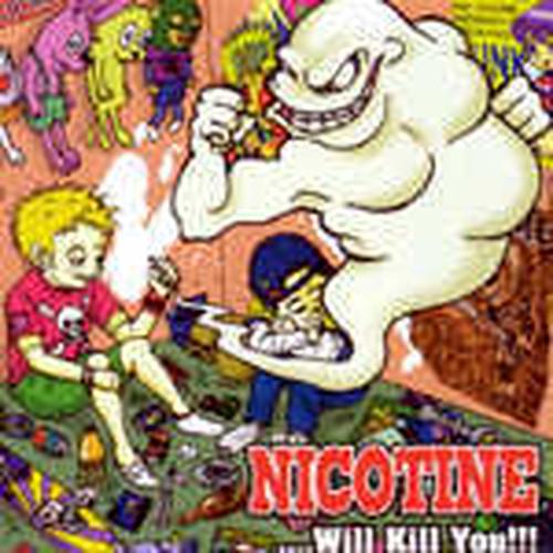 NICOTINE / ...WILL KILL YOU!!