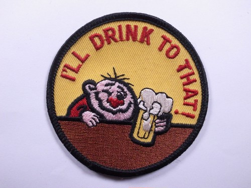 "OLD PATCH""I'LL DRINK TO THAT!"""