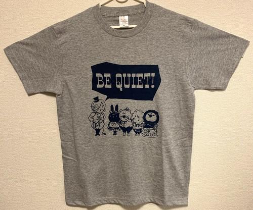 BE QUIET! Tシャツ(グレー)