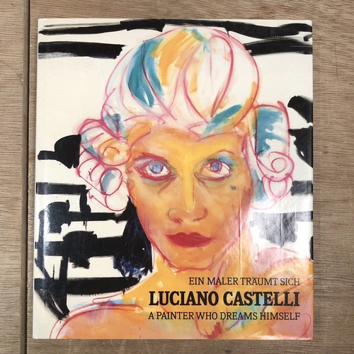 LUCIANO CASTELLI: A PAINTER WHO DREAMS HIMSELF / EIN MALER TRAUMT SICH