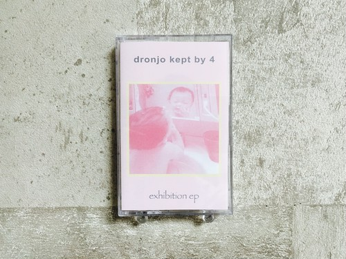 dronjo kept by 4 / exhibition ep (テープ&DLコード)
