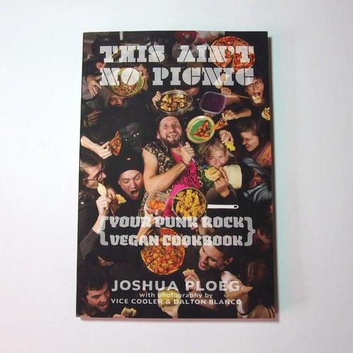This Ain't No Picnic: Your Vegan Punk Rock Cookbook