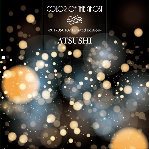 【ATSUSHI】Color of the Ghost -2017050102Limited Edition-【ソロCD】
