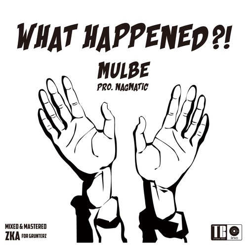 MULBE / WHAT HAPPENED?! pro.NAGMATIC