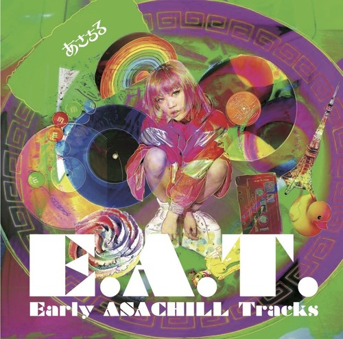 1st.アルバム「E.A.T.  -Early ASACHILL Tracks-」