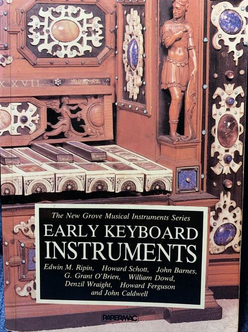 EARLY KEYBOAD INSTRUMENTS〜The New Grove Musical Instruments Series 【著者:Edwin M.Ripin,Denzil Wraight, G.Grant O'Brien,Howard Ferguson, John Caldwell, Howard Schott,William Dowd】出版:MACMILLAN 1989年
