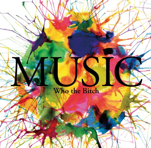 Who the Bitch - MUSIC
