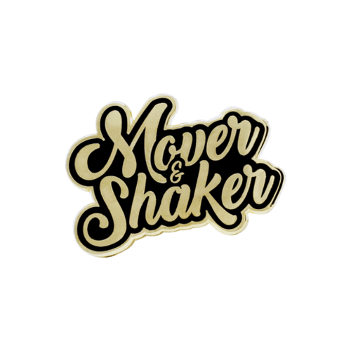 "Mover&Shaker""MOVER & SHAKER PIN"""