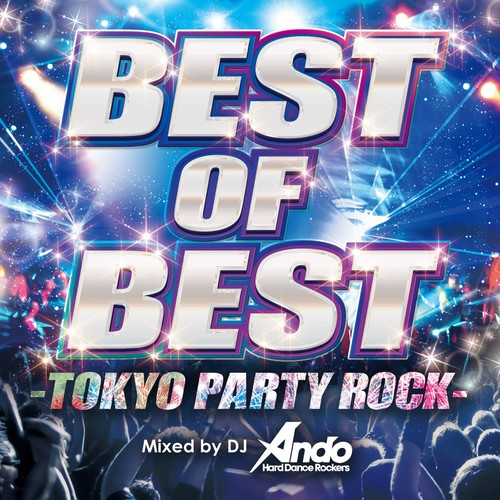 BEST OF BEST -TOKYO PARTY ROCK- Mixed by DJ Ando