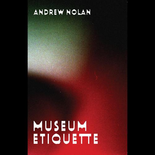 ANDREW NOLAN – Museum Etiquette (CS)