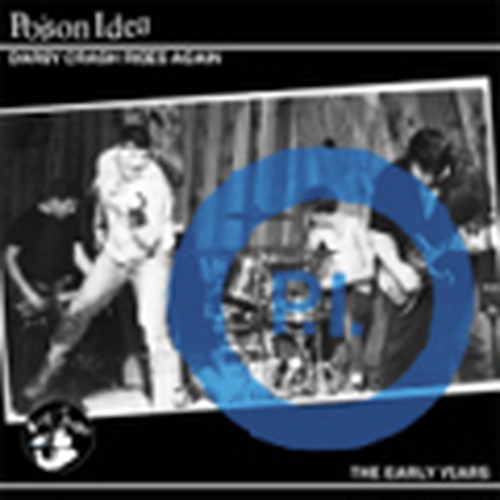 POISON IDEA/DARBY CRASH RIDES AGAIN