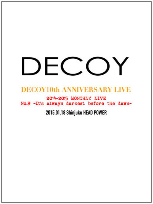 DVD「DECOY 10th ANNIVERSARY LIVE 2014-2015 MONTHLY LIVE No.9 -It's always darkest before the dawn- 2015.01.18 shinjuku HEAD POWER」