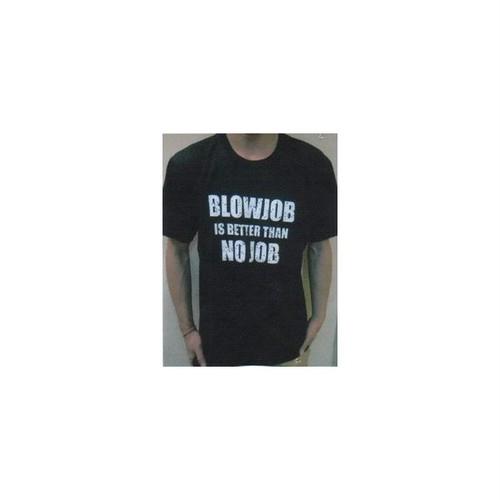 Blowjob Is Better Than No Job プリント Tシャツ