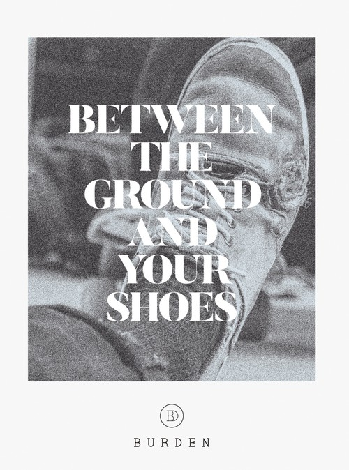 """BETWEEN THE GROUND AND YOUR SHOES"""