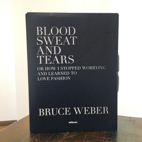 BLOOD SWEAT AND TEARS or How I Stopped Worrying and Learning to Love Fashion / Bruce Weber(ブルース・ウェーバー)