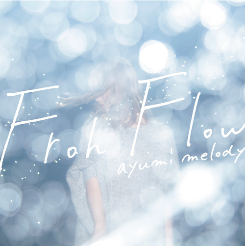 ayumi melody「Froh Flow」