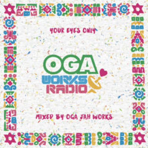 OGA WORKS RADIO MIX VOL.11 – YOUR EYES ONLY EPISODE II –  mixed by OGA JAH WORKS