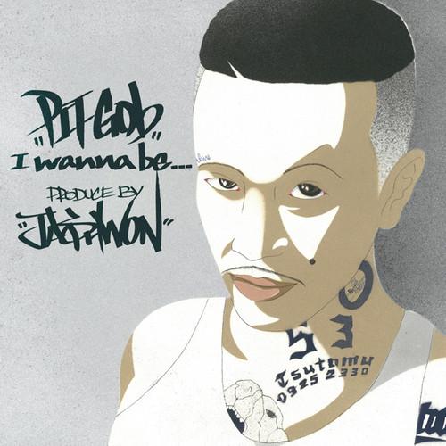 PIT-GOb   I Wanna be...