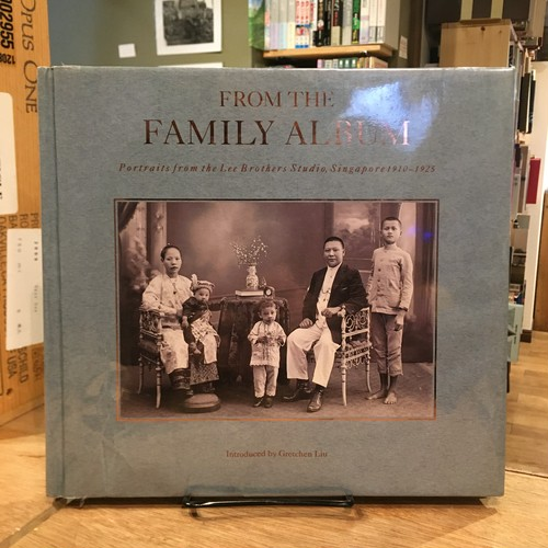 From The Family Album ーPortraits From the Lee Brothers Studio, Singapore 1910-1925 / Gretchen Liuほか