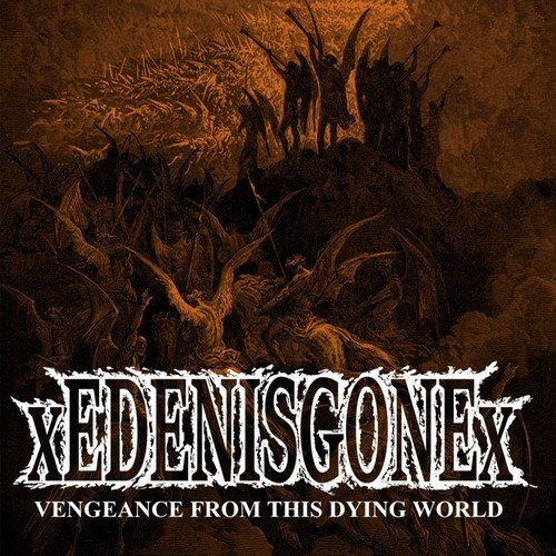 xEDENISGONEx - vengence from this dying world
