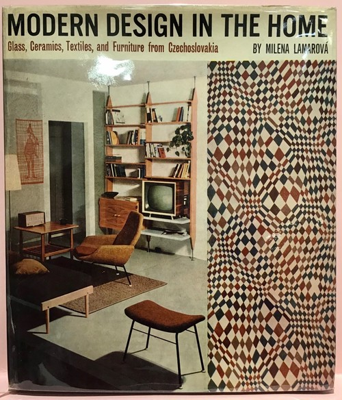 Modern Design In The Home Glass, Ceramics, Textiles, Furniture from Czechoslovakia