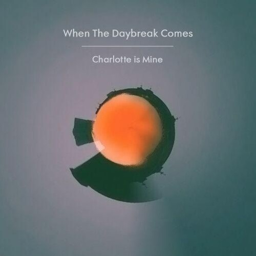 Charlotte is Mine / When The Daybreak Comes