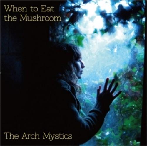 The Arch Mystics / When to Eat the Mushroom(アナログLP)
