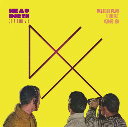「HEAD NORTH MIX 2017 - CHILL SIDE -」BY DJ JETBARON aka 高野政所,DJフクタケ,KAZUHIRO ABO