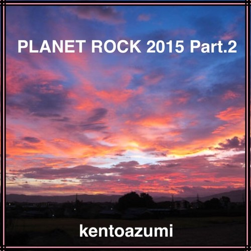 kentoazumi 28th 配信限定シングル PLANET ROCK 2015 Part.2(WAV/Hi-Res)