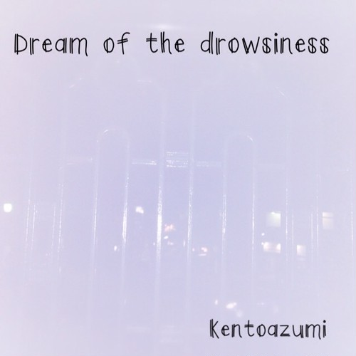 kentoazumi 4th Album Dream of the drowsiness(MP3)