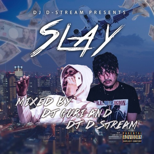 DJ D-STREAM Presents 1st.Mixtape 『SLAY』 Mixed By DJ GURI&DJ D-STREAM