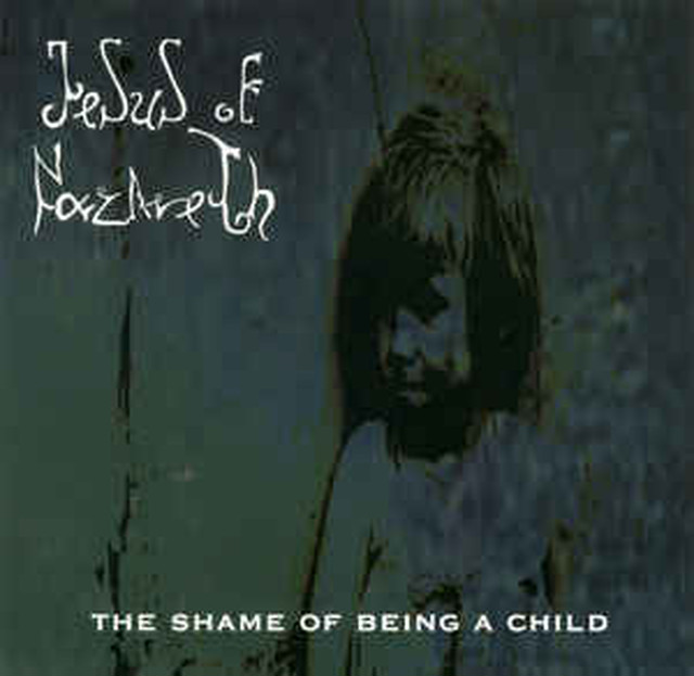 Jesus of Nazareth - THE SHAME OF BEING A CHILD (CD)