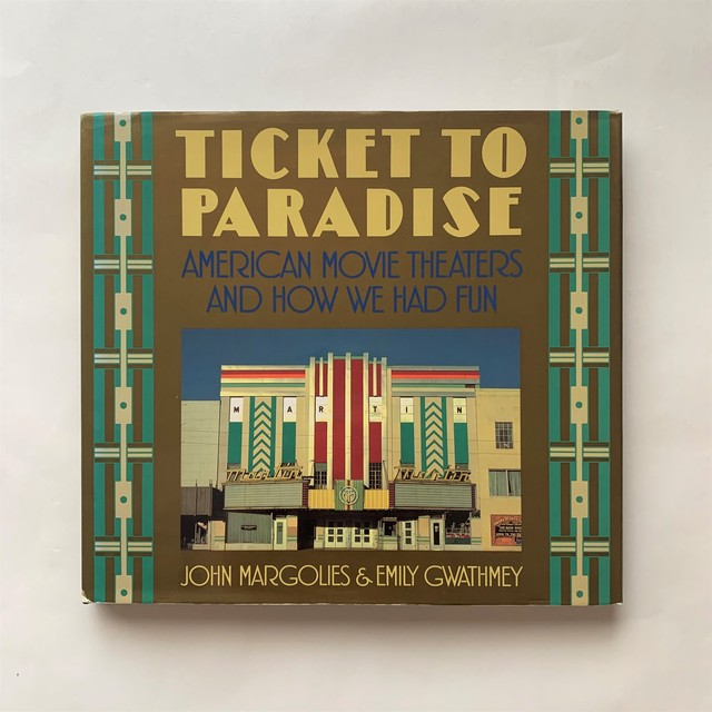 Ticket to Paradise: American Movie Theaters and How We Had Fun  /  John Margolies  / Emily Gwathmey
