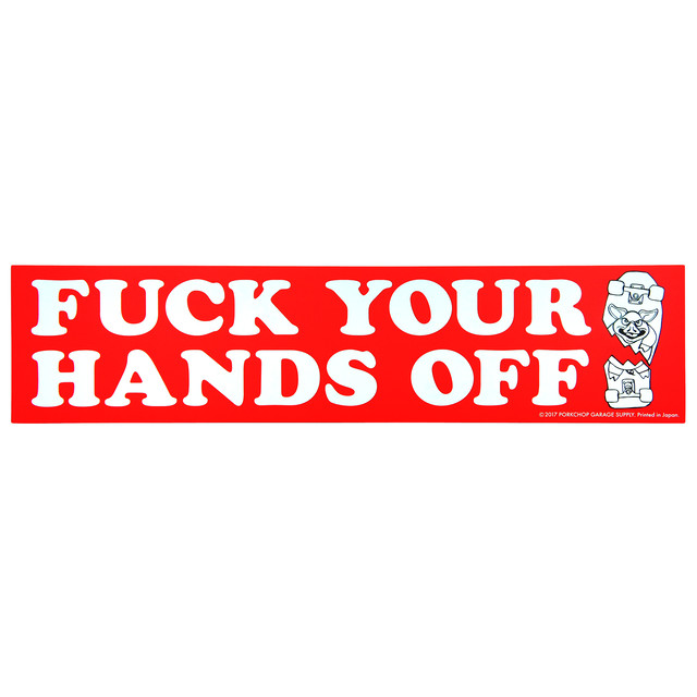 BUMPER STICKER / FUCK YOUR HANDS OFF