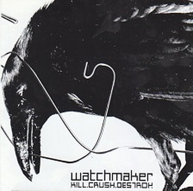 【USED】Watchmaker / Kill. Crush. Destroy
