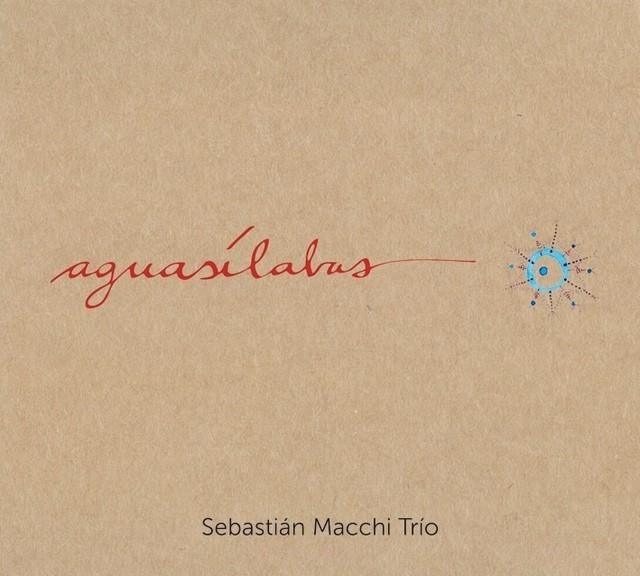 SEBASTIAN MACCHI TRIO(セバスティアン・マッキ・トリオ)「AGUASILABAS」(Bar Buenos Aires / Shagrada Medra)