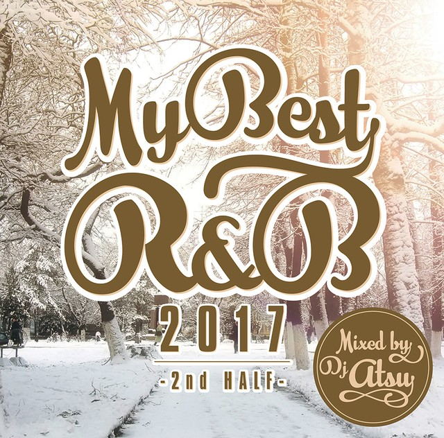 DOWNLOAD : MYBEST OF R&B 2017 -2nd HALF- / Mixed by DJ ATSU
